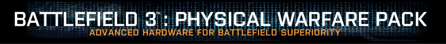 Battlefield 3™: Physical Warfare Pack. Advanced hardware for battlefield superiority