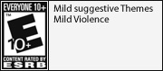 ESRB Rating E10+ for Everyone 10+. Mild suggestive Themes. Mild Violence.