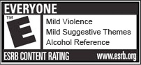 ESRB Rating E for Everyone. Mild violence, mild suggestive themes, alcohol reference