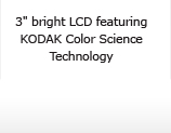 """3"""" bright LCD featuring KODAK Color Science Technology"""