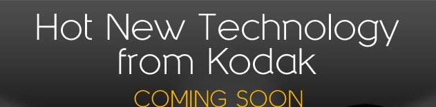 Hot New Technology from Kodak - COMING SOON