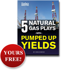 The 5 Natural Gas Plays with Pumped Up Yields - Yours Free