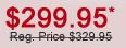 $299.95 Reg. Price $329.95