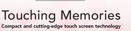 Touching Memories. Compact and cutting-edge touch screen technology