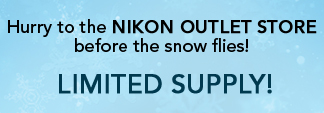 Hurry to the Nikon Outlet Store before the snow flies! Limited Supply for a Limited Time!