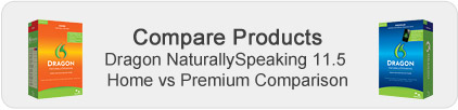 Compare Products - DragonNaturallySpeaking 11.5 Home vs Premium Comparison