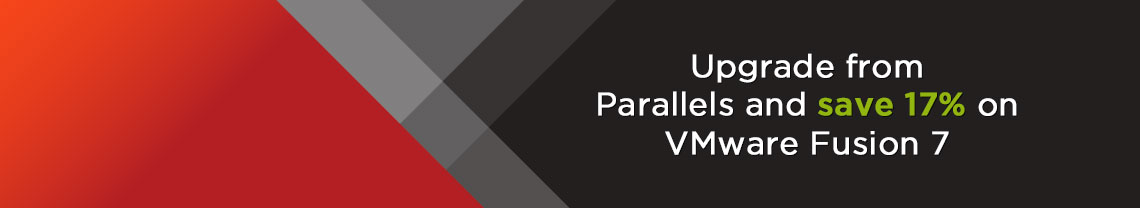 VMware Fusion vs Parallels – Upgrade from Parallels and save 50% on VMware Fusion 7