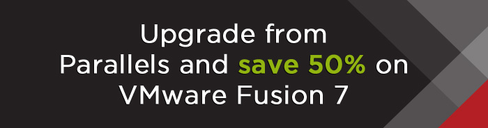 VMware Fusion vs Parallels – Upgrade from Parallels and save 28% on VMware Fusion 7